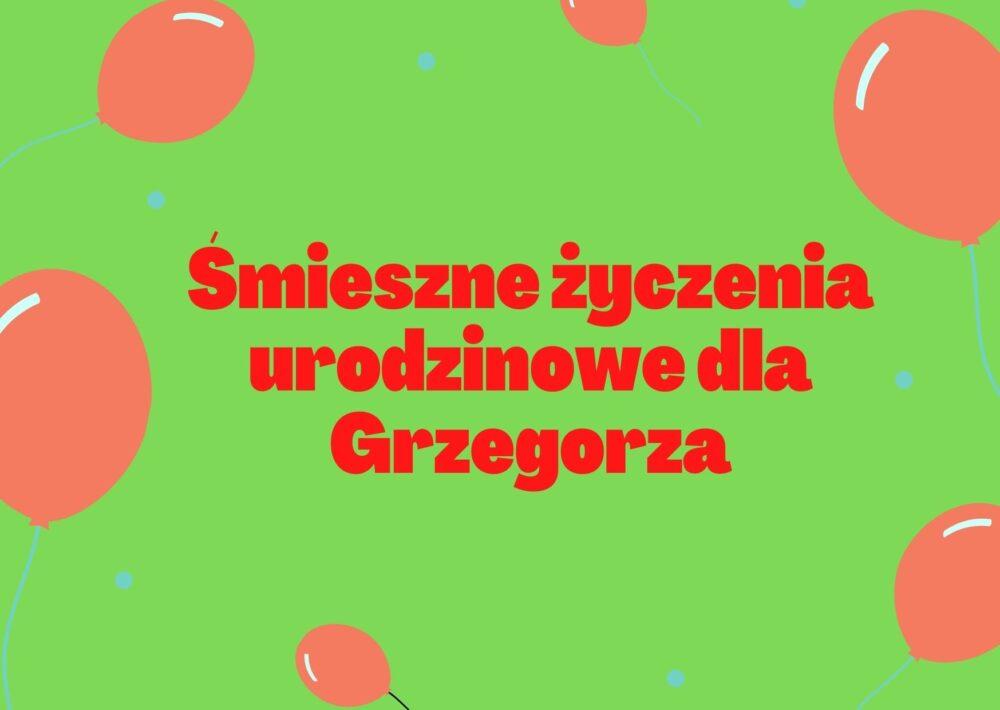 Smieszne Zyczenia Urodzinowe Dla Grzegorza Smieszne Zyczenia Urodzinowe