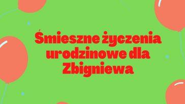 Smieszne Zyczenia Imieninowe Dla Zbigniewa Smieszne Zyczenia Urodzinowe